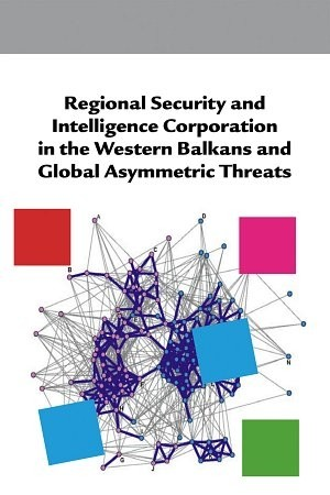 Regional Security and Intelligence Cooperation in the Western Balkans and Global Asymmetric Threats
