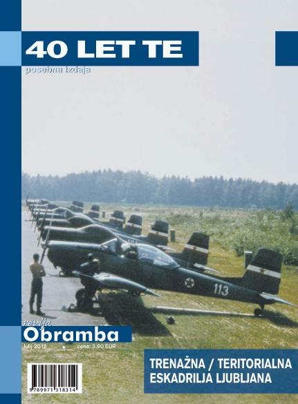 40 let TE - TRENAŽNA/TERITORIALNA ESKADRILJA LJUBLJANA  Posebna izdaja revije Obramba, julij 2012